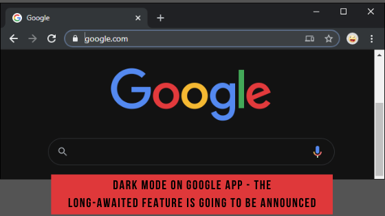 Dark Mode On Google App - The Long-Awaited Feature Is Going To Be Announced