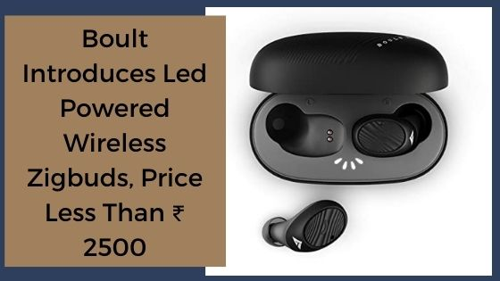 Boult Introduces Led Powered Wireless Zigbuds, Price Less Than ₹ 2500