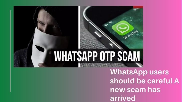 WhatsApp users should be careful A new scam has arrived